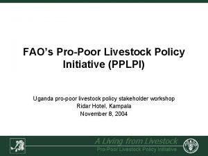 FAOs ProPoor Livestock Policy Initiative PPLPI Uganda propoor