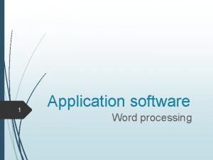 1 Application software Word processing 2 Application software