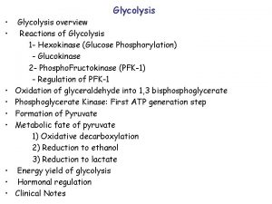 Glycolysis Glycolysis overview Reactions of Glycolysis 1 Hexokinase