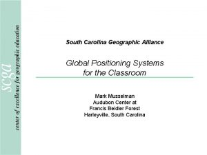 South Carolina Geographic Alliance Global Positioning Systems for