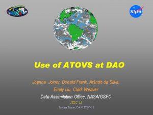 Use of ATOVS at DAO Joanna Joiner Donald