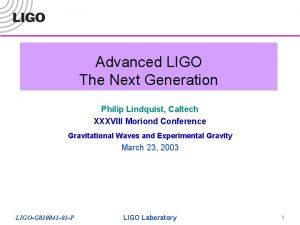 Advanced LIGO The Next Generation Philip Lindquist Caltech