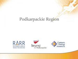 Podkarpackie Region Location Podkarpackie Region WARSAW Rzeszow Border