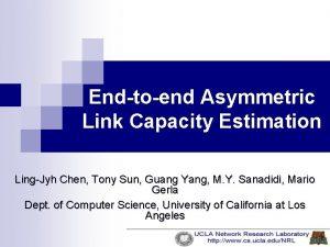 Endtoend Asymmetric Link Capacity Estimation LingJyh Chen Tony
