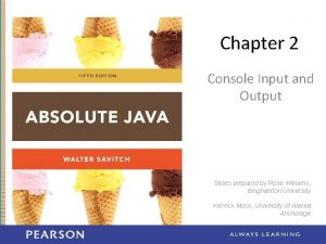 Chapter 2 Console Input and Output Slides prepared