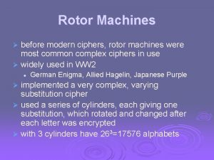 Rotor Machines before modern ciphers rotor machines were