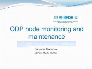 ODP node monitoring and maintenance Alexander Kolesnikov RIHMIWDC