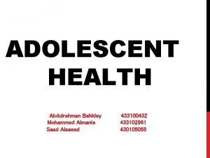 ADOLESCENT HEALTH Abdulrahman Bahkley Mohammed Almanie Saad Alsaeed