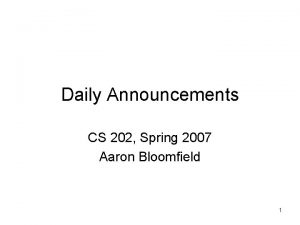 Daily Announcements CS 202 Spring 2007 Aaron Bloomfield