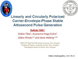 Linearly and Circularly Polarized CarrierEnvelopePhase Stable Attosecond Pulse