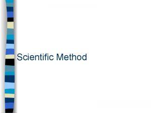 Scientific Method Learning Objectives Arrange define and distinguish
