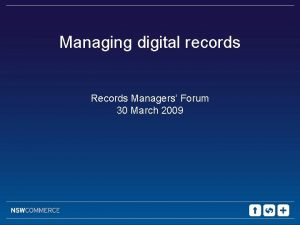 Managing digital records Records Managers Forum 30 March
