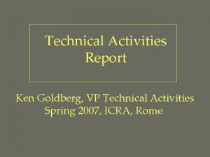 Technical Activities Report Ken Goldberg VP Technical Activities