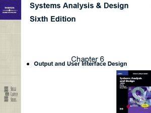Systems Analysis Design Sixth Edition Chapter 6 Output
