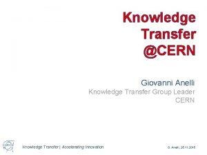 Knowledge Transfer CERN Giovanni Anelli Knowledge Transfer Group