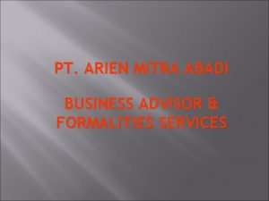 PT ARIEN MITRA ABADI BUSINESS ADVISOR FORMALITIES SERVICES