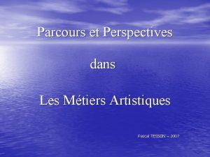 Parcours et Perspectives dans Les Mtiers Artistiques Pascal