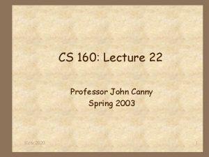 CS 160 Lecture 22 Professor John Canny Spring