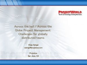 Across the hall Across the Globe Project Management