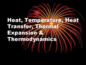 Heat Temperature Heat Transfer Thermal Expansion Thermodynamics Heat