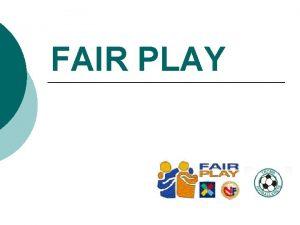 FAIR PLAY Fair Play et ansvar for hele