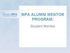 MPA ALUMNI MENTOR PROGRAM Student Mentee What is
