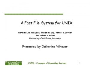 A Fast File System for UNIX Marshall Kirk