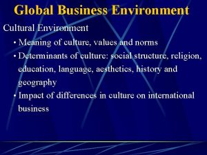 Global Business Environment Cultural Environment Meaning of culture