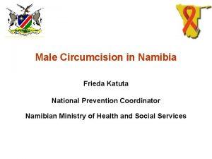 Male Circumcision in Namibia Frieda Katuta National Prevention