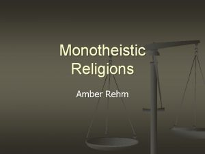 Monotheistic Religions Amber Rehm INTRODUCTION n On December