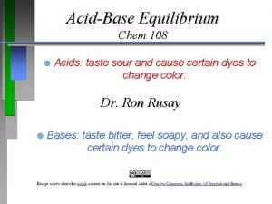 AcidBase Equilibrium Chem 108 Acids taste sour and