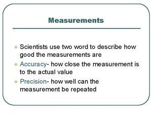Measurements l l l Scientists use two word