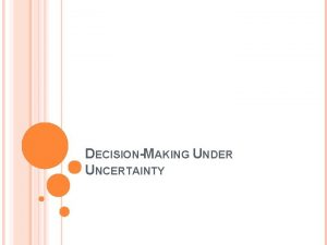 DECISIONMAKING UNDER UNCERTAINTY OVERVIEW Two models of decisionmaking