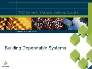 Building Dependable Systems Ambiguous Incomplete Inconsistent Complex R
