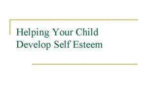 Helping Your Child Develop Self Esteem Selfesteem is