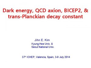 Dark energy QCD axion BICEP 2 transPlanckian decay
