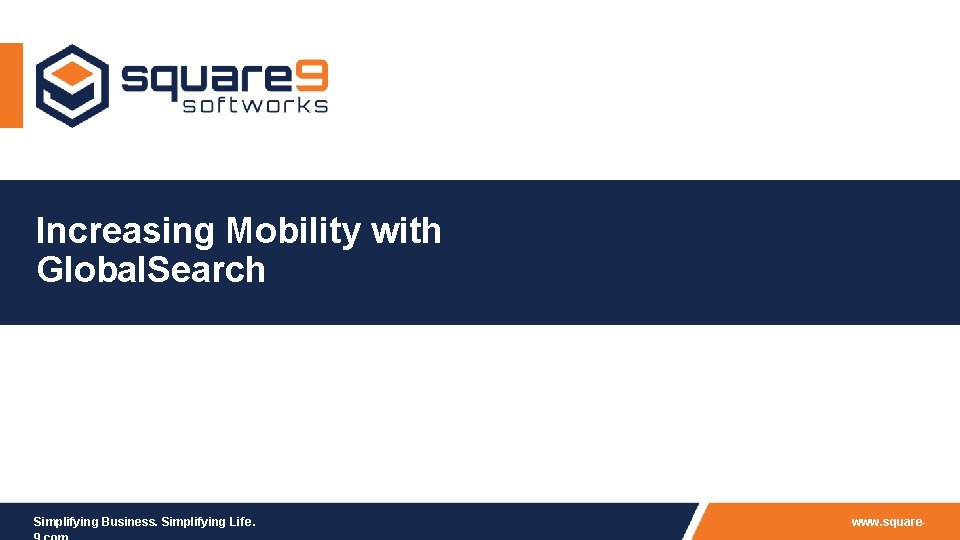 Increasing Mobility with Global Search Simplifying Business Simplifying