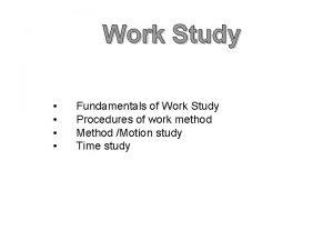 Work Study Fundamentals of Work Study Procedures of