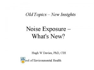 Old Topics New Insights Noise Exposure Whats New