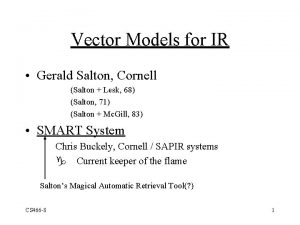 Vector Models for IR Gerald Salton Cornell Salton