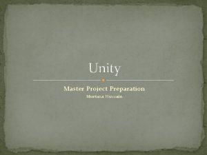 Unity Master Project Preparation Murtaza Hussain Unity also