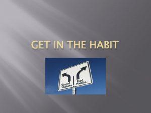 GET IN THE HABIT Get in the Habit