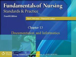 Chapter 13 Documentation and Informatics Copyright 2011 Delmar