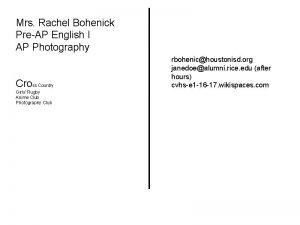 Mrs Rachel Bohenick PreAP English I AP Photography