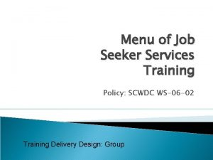 Menu of Job Seeker Services Training Policy SCWDC