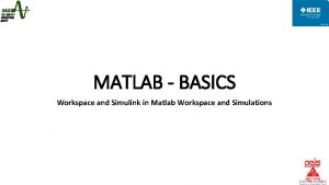 MATLAB BASICS Workspace and Simulink in Matlab Workspace