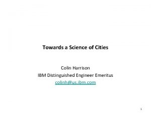 Towards a Science of Cities Colin Harrison IBM