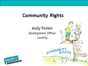 Community Rights Andy Perkin Development Officer Locality Locality
