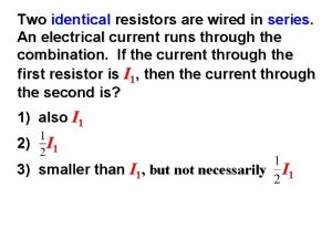 Two identical resistors are wired in series An