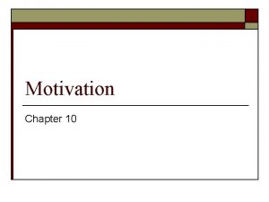 Motivation Chapter 10 Motivational Theories and Concepts o
